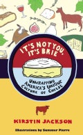 It's Not You, It's Brie: Unwrapping America's Unique Culture of Cheese (Hardcover)