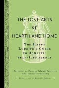 The Lost Arts of Hearth and Home: The Happy Luddite's Guide to Self-Sufficiency (Hardcover)
