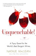 Unquenchable!: A Tipsy Quest for the World's Best Bargain Wines (Paperback)