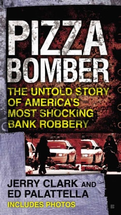 Pizza Bomber: The Untold Story of America's Most Shocking Bank Robbery (Paperback)