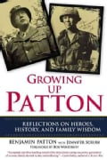 Growing Up Patton: Reflections on Heroes, History and Family Wisdom (Paperback)
