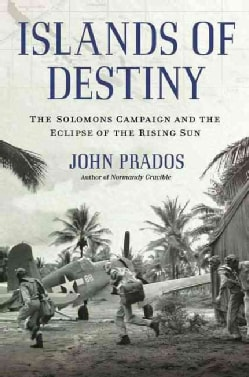 Islands of Destiny: The Solomons Campaign and the Eclipse of the Rising Sun (Hardcover)