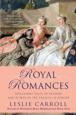 Royal Romances: Titillating Tales of Passion and Power in the Palaces of Europe (Paperback)