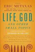 Life, God, and Other Small Topics: Conversations from Socrates in the City (Paperback)