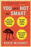 You Are Not So Smart: Why You Have Too Many Friends on Facebook, Why Your Memory Is Mostly Fiction, and 46 Other ... (Paperback)