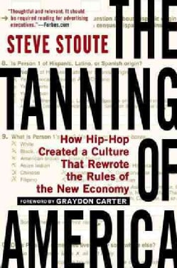 The Tanning of America: How Hip-Hop Created a Culture That Rewrote the Rules of the New Economy (Paperback)
