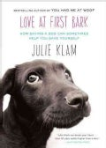 Love at First Bark: How Saving a Dog Can Sometimes Help You Save Yourself (Paperback)