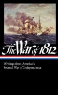 The War of 1812: Writings from America's Second War of Independence (Hardcover)