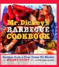 Mr. Dickey's Barbecue Cookbook: Recipes from a True Texas Pit Master (Hardcover)