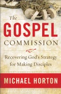 The Gospel Commission: Recovering God's Strategy for Making Disciples (Paperback)