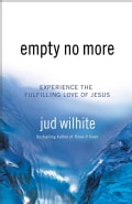 Empty No More: Experience the Fulfilling Love of Jesus (Paperback)