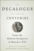 The Decalogue Through the Centuries: From the Hebrew Scriptures to Benedict XVI (Paperback)