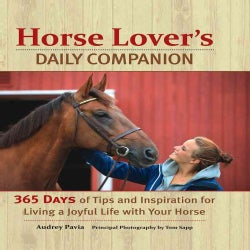 Horse Lover's Daily Companion: 365 Days of Tips and Inspiration for Living a Joyful Life with Your Horse (Hardcover)