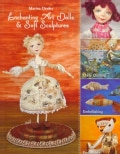 Enchanting Art Dolls and Soft Sculptures: Sculpting Crazy Quilting Embellishing Embroidery (Paperback)