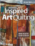 Journey to Inspired Art Quilting: More Intuitive Color and Design (Paperback)