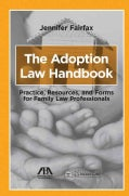 The Adoption Law Handbook: Practice, Resources, and Forms for Family Law Professionals