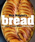 Nick Malgieri's Bread: Over 60 Breads, Rolls and Cakes Plus Delicious Recipes Using Them (Hardcover)