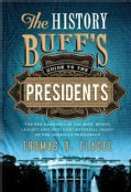 The History Buff's Guide to the Presidents: Top Ten Rankings of the Best, Worst, Largest and Most Controversial F... (Paperback)