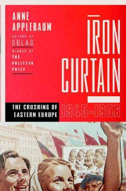 Iron Curtain: The Crushing of Eastern Europe, 1944-1956 (Hardcover)