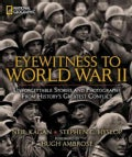 Eyewitness to World War II: Unforgettable Stories and Photographs from History's Greatest Conflict (Hardcover)