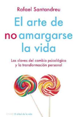 De portadas - Página 3 El-arte-de-no-amargarse-la-vida-The-Art-of-Not-Making-Your-Life-Miserable-Las-Claves-Del-Cambio-Psicologico-Y-...-Paperback-P9786079202033