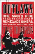 Outlaws: One Man's Rise Through the Savage World of Renegade Bikers, Hell's Angels and Global Crime (Paperback)