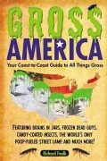 Gross America: Your Coast-to-Coast Guide to All Things Gross (Paperback)