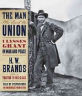 The Man Who Saved the Union: Ulysses Grant in War and Peace (CD-Audio)