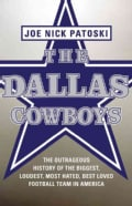 The Dallas Cowboys: The Outrageous History of the Biggest, Loudest, Most Hated, Best Loved Football Team in America (Hardcover)