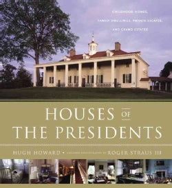 Houses Of The Presidents: Childhood Homes, Family Dwellings, Private Escapes, and Grand Estates (Hardcover)