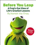 Before You Leap: A Frog's-Eye View of Life's Greatest Lessons (Hardcover)
