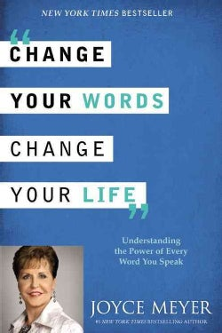 Change Your Words, Change Your Life: Understanding the Power of Every Word You Speak (Hardcover)