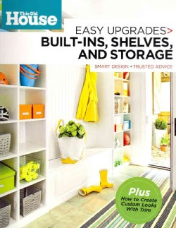 This Old House: Easy Upgrades: Built-Ins, Shelves, and Storage: Smart Design + Trusted Advice (Paperback)