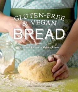 Gluten-Free & Vegan Bread: Artisanal Recipes to Make at Home (Paperback)