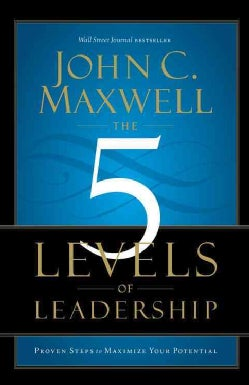 The 5 Levels of Leadership: Proven Steps to Maximize Your Potential (Paperback)