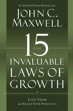 The 15 Invaluable Laws of Growth: Live Them and Reach Your Potential (Hardcover)