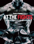 At the Fights: Inside the World of Professional Boxing (Hardcover)