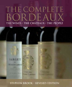 The Complete Bordeaux: The Wines, The Chateaux, The People (Hardcover)