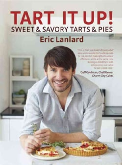 Tart It Up!: Sweet & Savory Tarts & Pies (Hardcover)