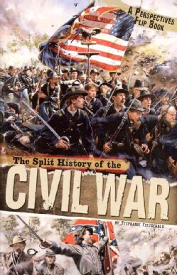 The Split History of the Civil War: Confederate Perspective/ Union Perspective (Paperback)