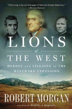 Lions of the West: Heroes and Villains of the Westward Expansion (Paperback)
