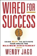 Wired for Success: Using NLP to Activate Your Brain For Maximum Achievement (Paperback)