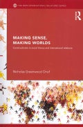 Making Sense, Making Worlds: Constructivism in social theory and international relations (Paperback)