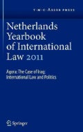 Netherlands Yearbook of International Law 2011: Agora: The Case of Iraq: International Law and Politics (Hardcover)