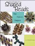 Great Designs for Shaped Beads: Tilas, Peanuts, Daggers (Paperback)