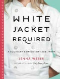 White Jacket Required: A Culinary Coming-of-Age Story (Hardcover)