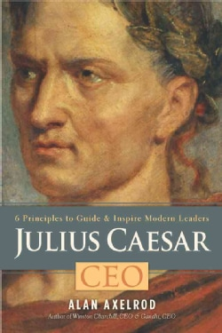 Julius Caesar, CEO: 6 Principles to Guide & Inspire Modern Leaders (Hardcover)