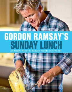 Gordon Ramsay's Sunday Lunch: 25 Simple Menus to Pamper Family and Friends (Paperback)