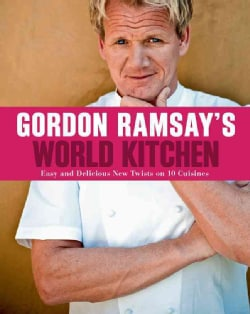 Gordon Ramsay's World Kitchen: Easy and Delicious New Twists on 10 Cuisines (Paperback)