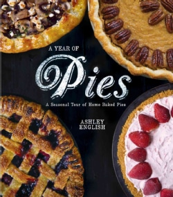 A Year of Pies: A Seasonal Tour of Home Baked Pies (Paperback)